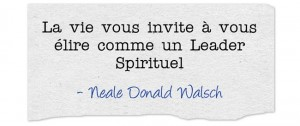 La vie vous invite à vous élire comme un Leader Spirituel