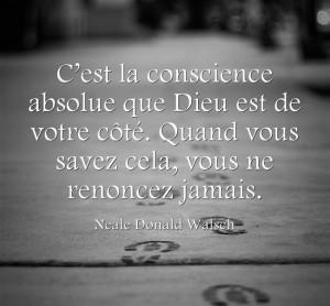C'est la conscience absolue que Dieu est de votre côté